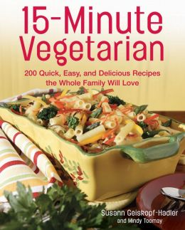 15-Minute Vegetarian: 200 Quick, Easy and Delicious Recipes the Whole Family Will Love