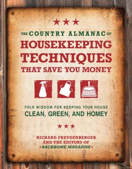 The Country Almanac of Housekeeping Techniques That Save You Money: Folk Wisdom for Keeping Your House Clean, Green, and Homey