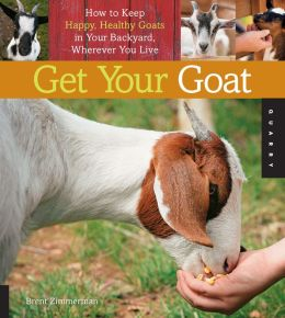 Get Your Goat: How to Keep Happy, Healthy Goats in Your Backyard, Wherever You Live (PagePerfect NOOK Book)