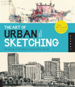 The Art of Urban Sketching: Drawing On Location Around The World (PagePerfect NOOK Book)