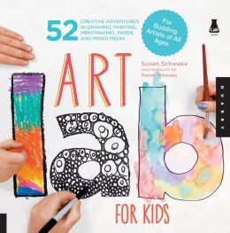 Art Lab for Kids: 52 Creative Adventures in Drawing, Painting, Printmaking, Paper, and Mixed Media-For Budding Artists