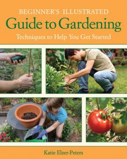 Beginner's Illustrated Guide to Gardening: Techniques to Help You Get Started (PagePerfect NOOK Book)