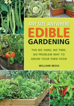 Any Size, Anywhere Edible Gardening: The No Yard, No Time, No Problem Way To Grow Your Own Food (PagePerfect NOOK Book)