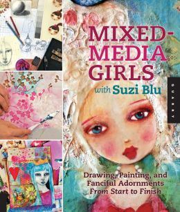 Mixed-Media Girls with Suzi Blu: Drawing, Painting, and Fanciful Adornments from Start to Finish (PagePerfect NOOK Book)
