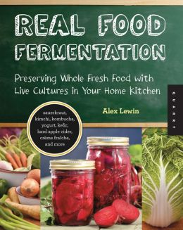 Real Food Fermentation: Preserving Whole Fresh Food with Live Cultures in Your Home Kitchen (PagePerfect NOOK Book)
