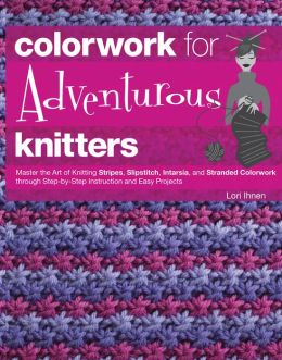 Colorwork for Adventurous Knitters: Master the Art of Knitting Stripes, Slipstitch, Intarsia, and Stranded Colorwork through Step-by-Step Instruction and Easy Projects (PagePerfect NOOK Book)
