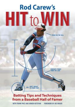 Rod Carew's Hit to Win: Batting Tips and Techniques from a Baseball Hall of Famer (PagePerfect NOOK Book)