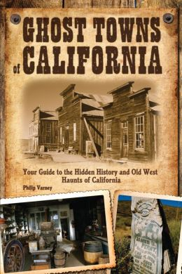 Ghost Towns of California: Your Guide to the Hidden History and Old West Haunts of California (PagePerfect NOOK Book)