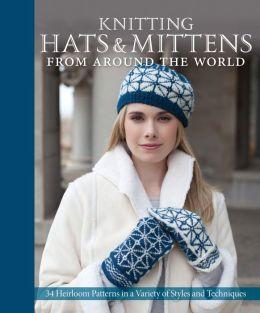 Knitting Hats and Mittens from Around the World: 34 Heirloom Patterns in a Variety of Styles and Techniques (PagePerfect NOOK Book)