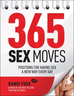 365 Sex Moves: Positions for Having Sex a New Way Every Day (PagePerfect NOOK Book)
