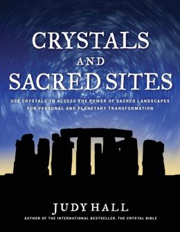 Crystals and Sacred Sites: Use Crystals to Access the Power of Sacred Landscapes for Personal and Planetary Transformation (PagePerfect NOOK Book)