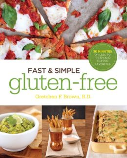 Fast and Simple Gluten-Free: 30 Minutes or Less to Fresh and Classic Favorites (PagePerfect NOOK Book)