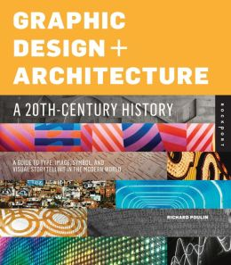 Graphic Design and Architecture, A 20th Century History: A Guide to Type, Image, Symbol, and Visual Storytelling in the Modern World (PagePerfect NOOK Book)