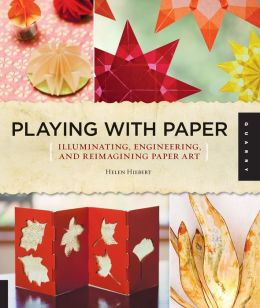 Playing with Paper: Illuminating, Engineering, and Reimagining Paper Art (PagePerfect NOOK Book)