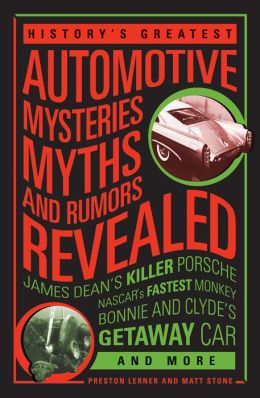 History's Greatest Automotive Mysteries, Myths, and Rumors Revealed: James Dean's Killer Porsche, NASCAR's Fastest Monkey, Bonnie and Clyde's Getaway Car, and More (PagePerfect NOOK Book)