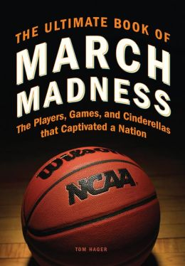 The Ultimate Book of March Madness: The Players, Games, and Cinderellas that Captivated a Nation (PagePerfect NOOK Book)