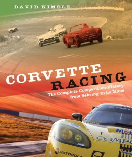 Corvette Racing: The Complete Competition History from Sebring to Le Mans (PagePerfect NOOK Book)