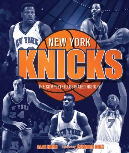 New York Knicks: The Complete Illustrated History (PagePerfect NOOK Book)
