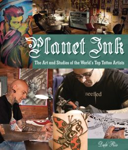 Planet Ink: The Art and Studios of the World's Top Tattoo Artists (PagePerfect NOOK Book)