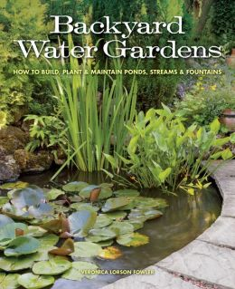 Backyard Water Gardens: How to Build, Plant & Maintain Ponds, Streams & Fountains (PagePerfect NOOK Book)