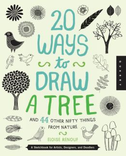20 Ways to Draw a Tree and 44 Other Nifty Things from Nature: A Sketchbook for Artists, Designers, and Doodlers (PagePerfect NOOK Book)