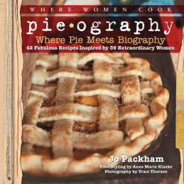 Pieography: Where Pie Meets Biography-42 Fabulous Recipes Inspired by 39 Extraordinary Women