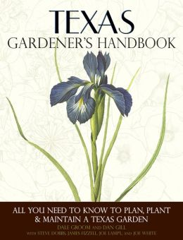 Texas Gardener's Handbook: All You Need to Know to Plan, Plant & Maintain a Texas Garden (PagePerfect NOOK Book)