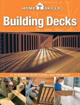 HomeSkills: Building Decks: All the Information You Need to Design & Build Your Own Deck (PagePerfect NOOK Book)