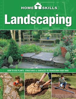HomeSkills: Landscaping: How to Use Plants, Structures & Surfaces to Transform Your Yard (PagePerfect NOOK Book)
