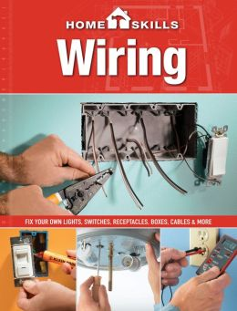 HomeSkills: Wiring: Fix Your Own Lights, Switches, Receptacles, Boxes, Cables & More (PagePerfect NOOK Book)