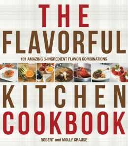 The Flavorful Kitchen Cookbook: 101 Amazing 3-Ingredient Flavor Combinations (PagePerfect NOOK Book)