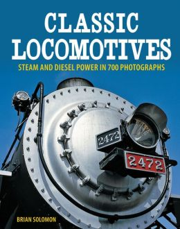 Classic Locomotives: Steam and Diesel Power in 700 Photographs (PagePerfect NOOK Book)