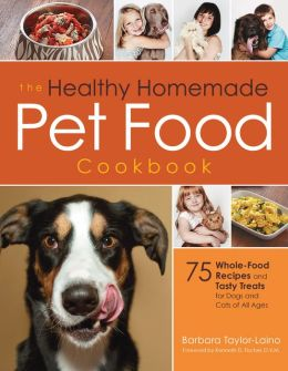 The Healthy Homemade Pet Food Cookbook: 75 Whole-Food Recipes and Tasty Treats for Dogs and Cats of All Ages (PagePerfect NOOK Book)