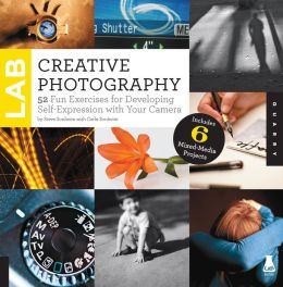 Creative Photography Lab: 52 Fun Exercises for Developing Self-Expression with your Camera. Includes 6 Mixed-Media Projects (PagePerfect NOOK Book)