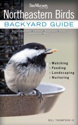 Northeastern Birds: Backyard Guide * Watching * Feeding * Landscaping * Nurturing - New York, Rhode Island, Connecticut, Massachusetts, Vermont, New Hampshire, and Maine (PagePerfect NOOK Book)