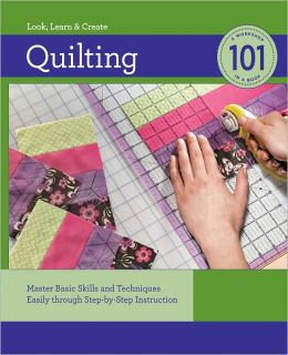 Quilting: Master Basic Skills and Techniques Easily Through Step-by-Step Instruction