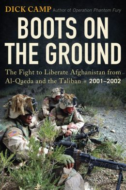 Boots on the Ground: The Fight to Liberate Afghanistan from Al-Qaeda and the Taliban, 2001-2002
