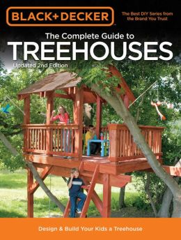 black decker the complete guide to treehouses 2nd