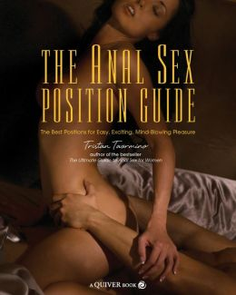 The Anal Sex Position Guide: The Best Positions for Easy, Exciting, Mind-Blowing Pleasure (PagePerfect NOOK Book)