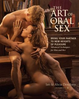 The Art of Oral Sex: Bring Your Partner to New Heights of Pleasure (PagePerfect NOOK Book)