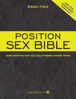 Position Sex Bible: More Positions Than You Could Possibly Imagine Trying (PagePerfect NOOK Book)