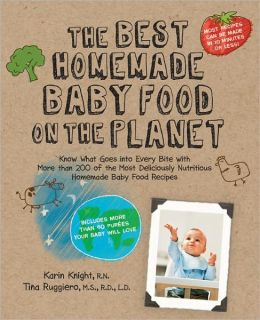 The Best Homemade Baby Food on the Planet: Know What Goes Into Every Bite with More Than 200 of the Most Deliciously Nutritious Homemade Baby Food Recipes-Includes More Than 60 Purees Your Baby Will Love (PagePerfect NOOK Book)