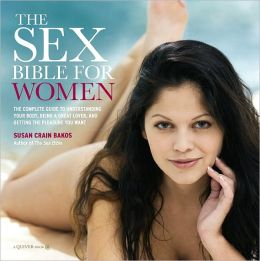 The Sex Bible for Women: The Complete Guide to Understanding Your Body, Being a Great Lover, and Getting the Pleasure You Want (PagePerfect NOOK Book)