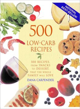 500 Low-Carb Recipes: 500 Recipes, from Snacks to Dessert, That the Whole Family Will Love (PagePerfect NOOK Book)