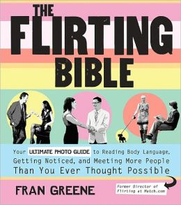 The Flirting Bible: Your Ultimate Photo Guide to Reading Body Language, Getting Noticed, and Meeting More People Than You Ever Thought Possible (PagePerfect NOOK Book)