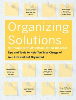 Organizing Solutions for People With Attention Deficit Disorder: Tips and Tools to Help You Take Charge of Your Life and Get Organized (PagePerfect NOOK Book)