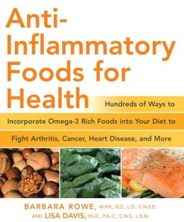 Anti-Inflammatory Foods for Health: Hundreds of Ways to Incorporate Omega-3 Rich Foods into Your Diet to Fight Arthritis, Cancer, Heart Disease, and More (PagePerfect NOOK Book)