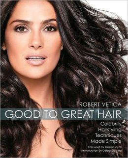 Good to Great Hair: Celebrity Hairstyling Techniques Made Simple (PagePerfect NOOK Book)