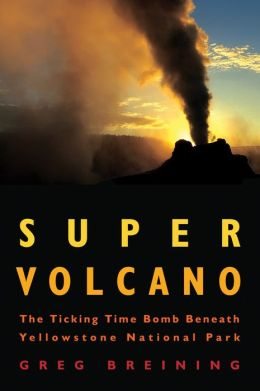Super Volcano: The Ticking Time Bomb Beneath Yellowstone National Park (PagePerfect NOOK Book)