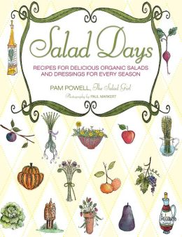 Salad Days: Recipes for Delicious Organic Salads and Dressings for Every Season (PagePerfect NOOK Book)